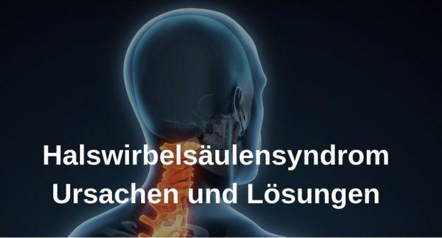 Halswirbelsäulensyndrom, Ursachen und Lösungen
