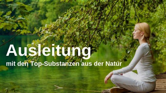 Ausleitung mit den Top-Substanzen aus der Natur