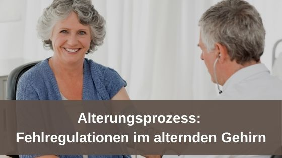 Alterungsprozess-Fehlregulation im alternden Gehirn
